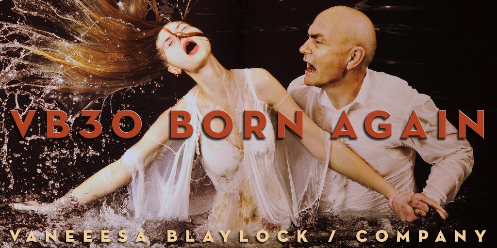 Poster for Vanessa Blaylock Company performance artwork VB30 Born Again. Typography over image of a preacher dousing a diaphanously white-clad convert in the river